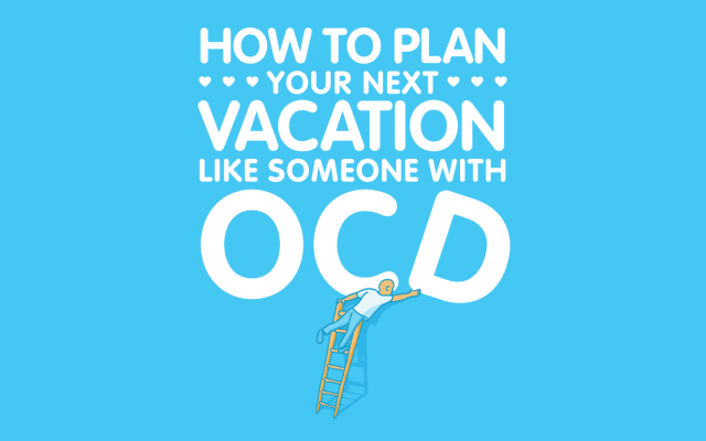 How to Plan your Next Vacation (like someone with OCD)