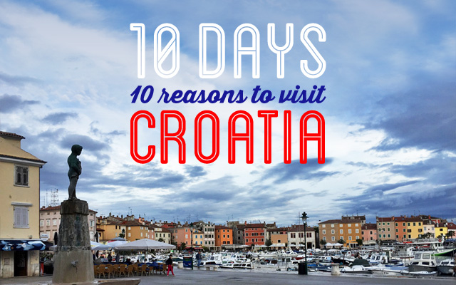 10 Days, 10 Reasons to Visit Croatia