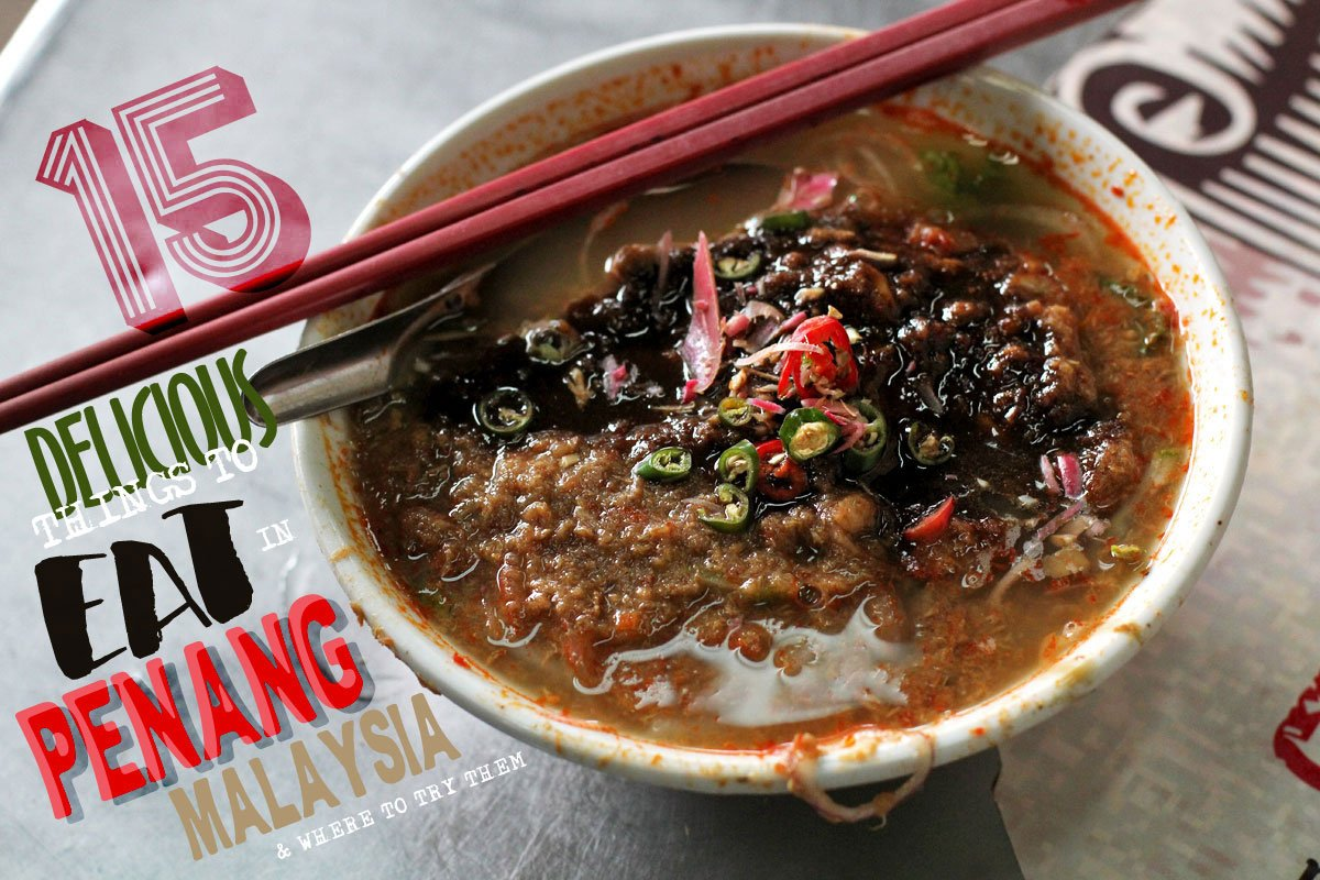 Penang Food Guide: 15 Delicious Things to Eat in Penang, Malaysia (and Where to Try Them)
