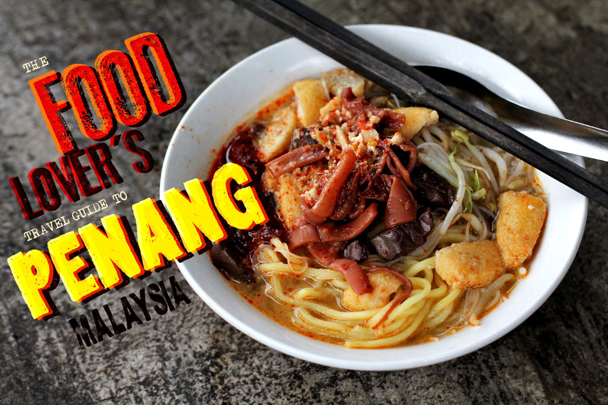 The Food Lover's Travel Guide to Penang, Malaysia