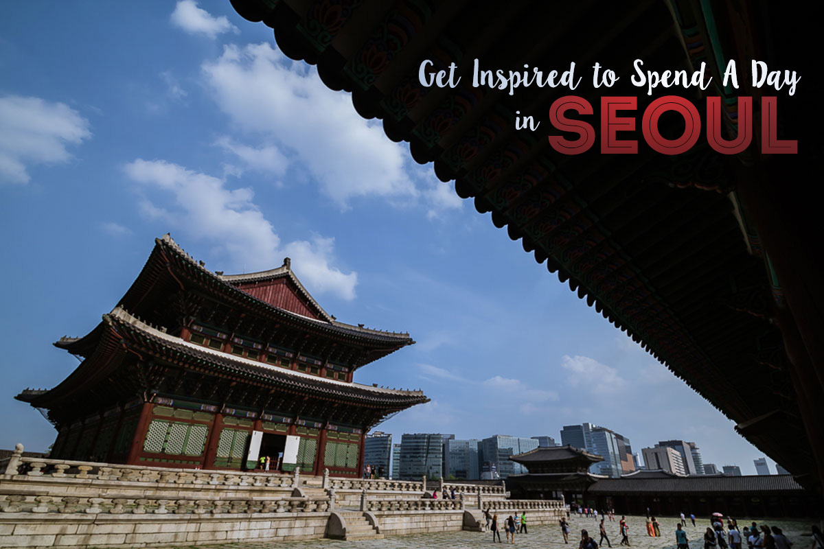 Get Inspired to Spend A Day in Seoul (Video)