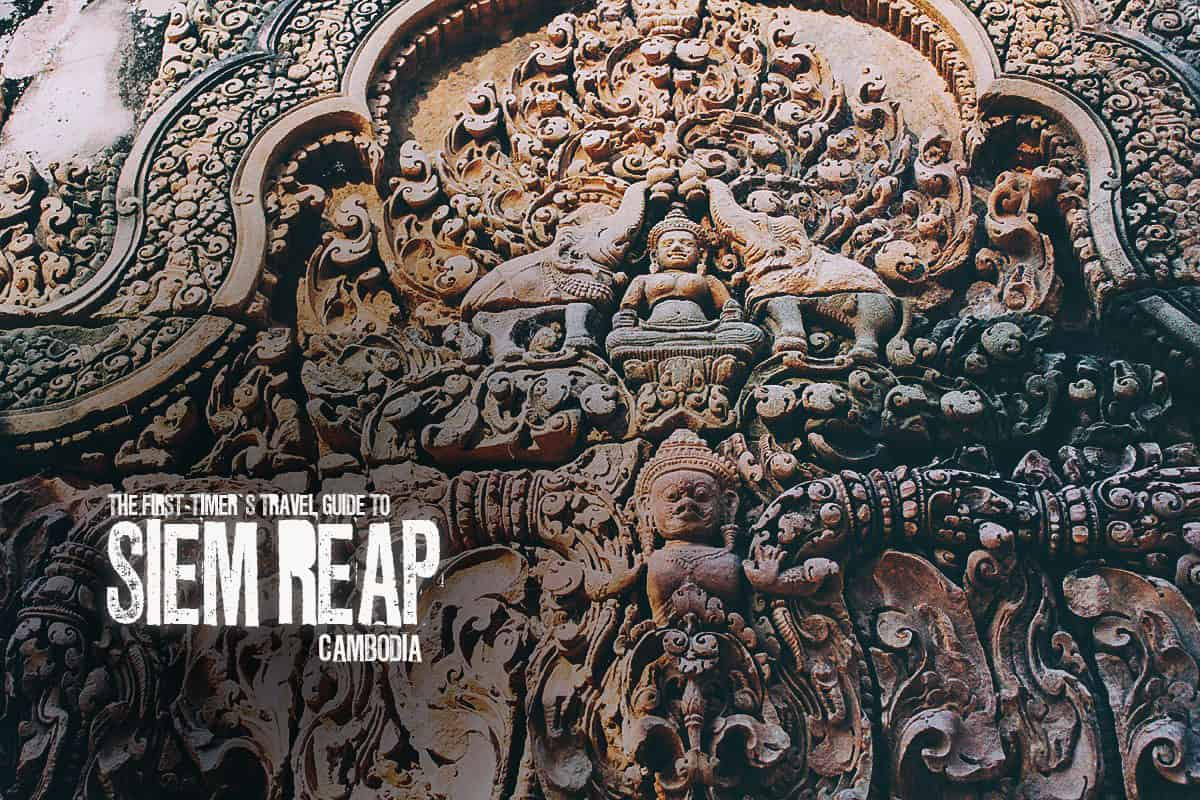 The First-Timer's Travel Guide to Siem Reap, Cambodia (2020)