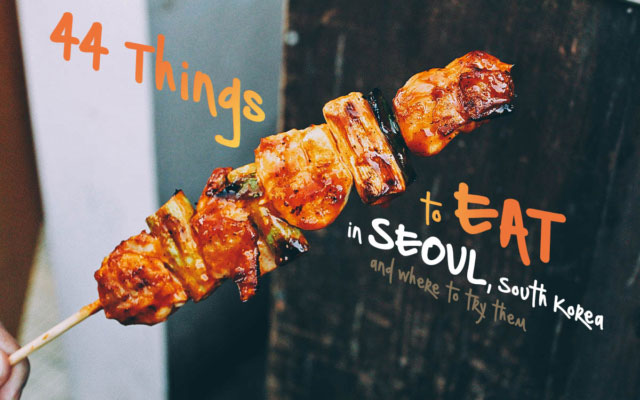 Korean Food Guide: 44 Things to Eat in Seoul, South Korea and Where to Try Them