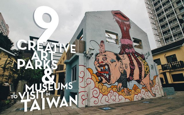 9 Creative Art Parks & Museums to Visit in Taiwan