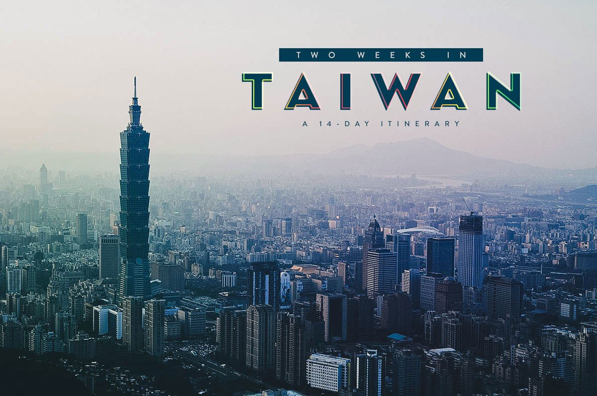 Two Weeks in Taiwan: A 14-Day Itinerary Exploring the Best of Taiwan
