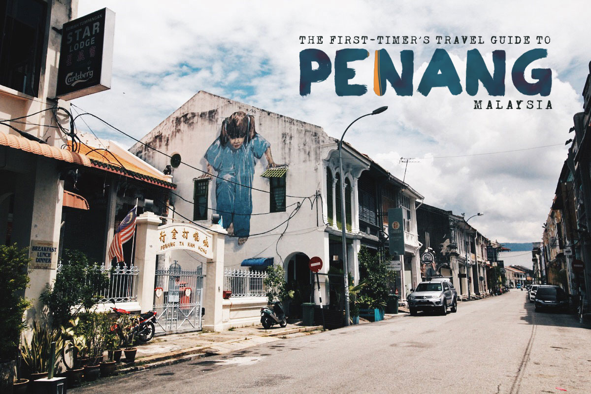 The First-Timer's Travel Guide to Penang, Malaysia