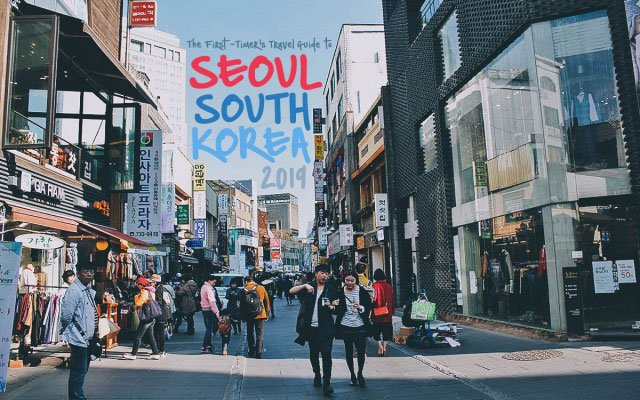 The First-Timer's Travel Guide to Seoul, South Korea (2019)
