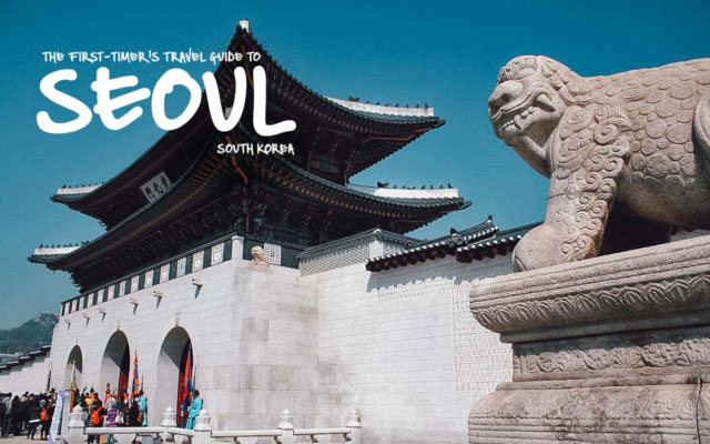The First-Timer's Travel Guide to Seoul, South Korea (2020)