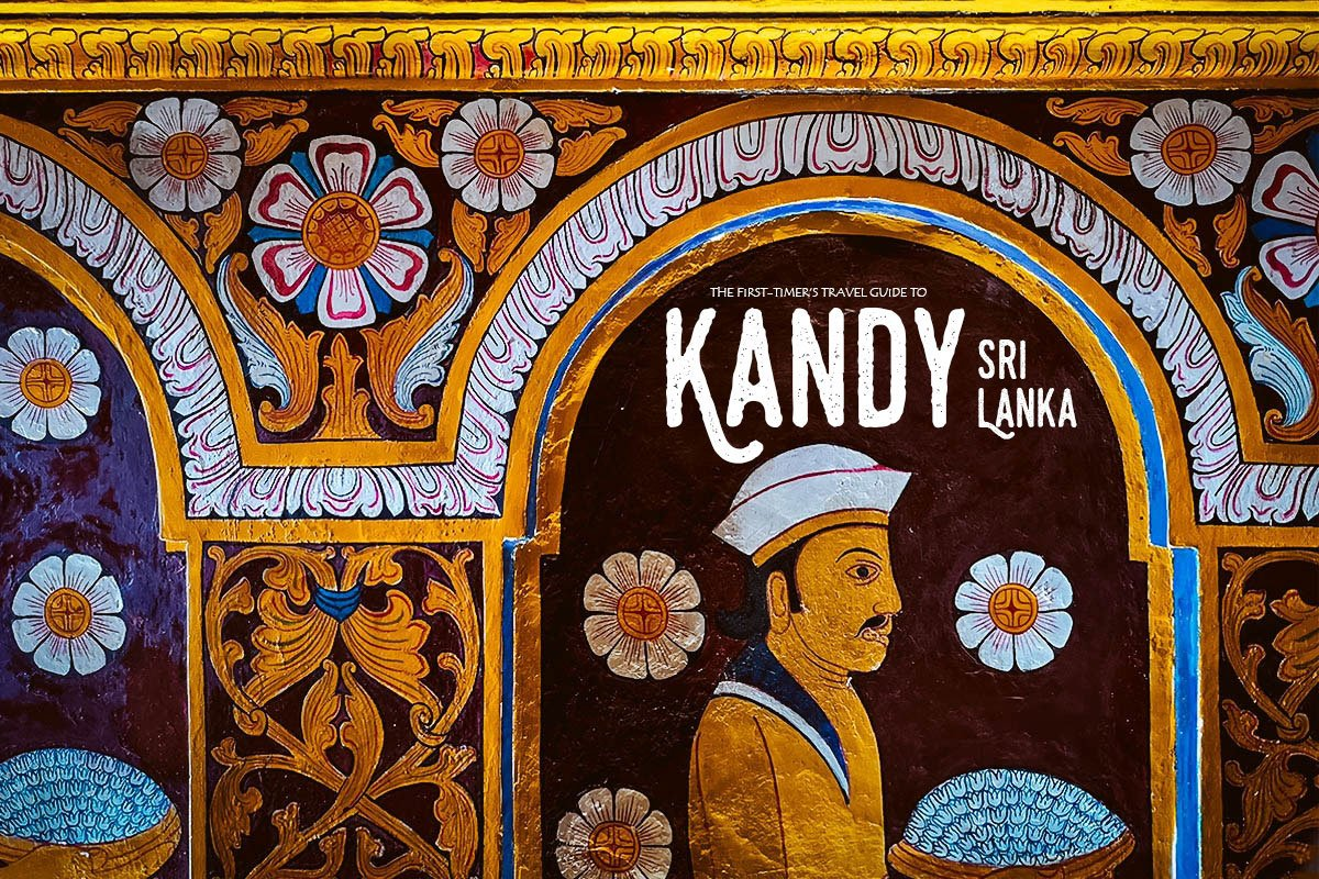 The First-Timer's Travel Guide to Kandy, Sri Lanka