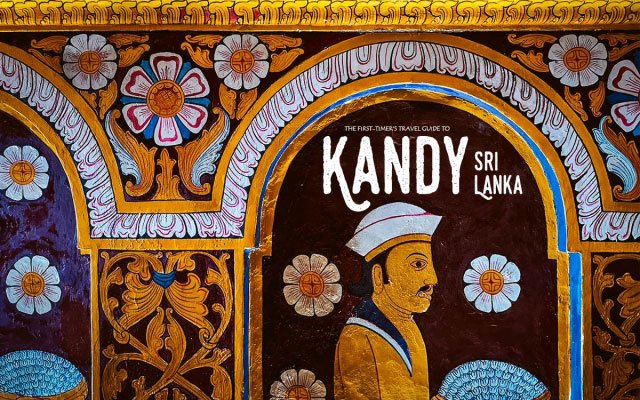 The First-Timer's Travel Guide to Kandy, Sri Lanka (2019)