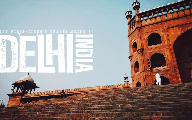 The First-Timer's Travel Guide to Delhi, India (2019)
