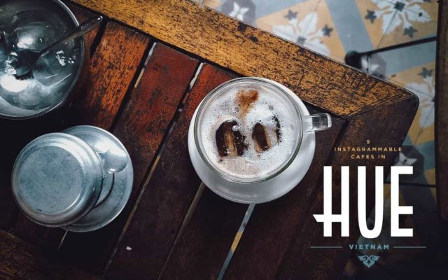 Hue Coffee Guide: 9 Instagrammable Cafes in Hue, Vietnam