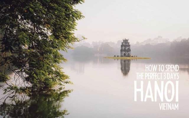 The Perfect 3-Day Hanoi Itinerary