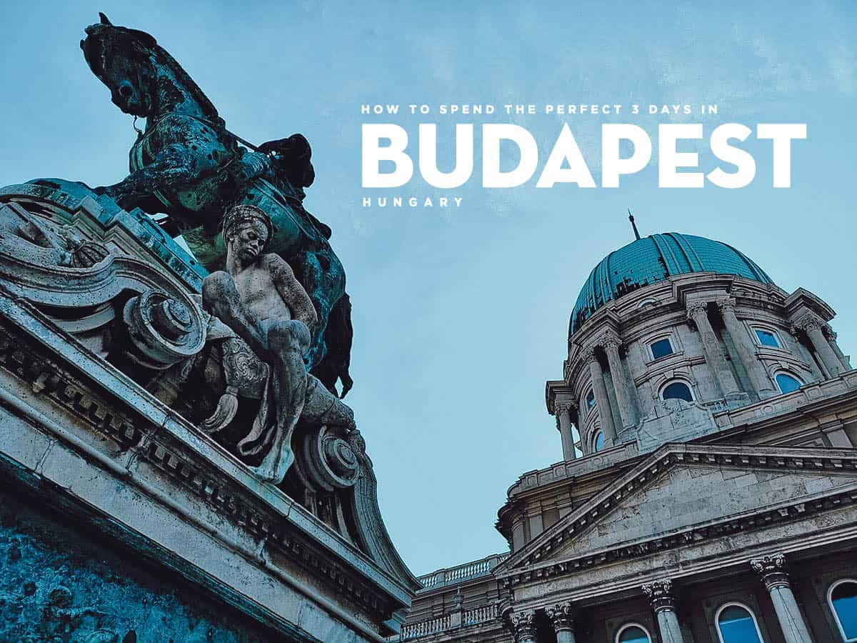 Budapest in 3 Days: The Perfect Itinerary