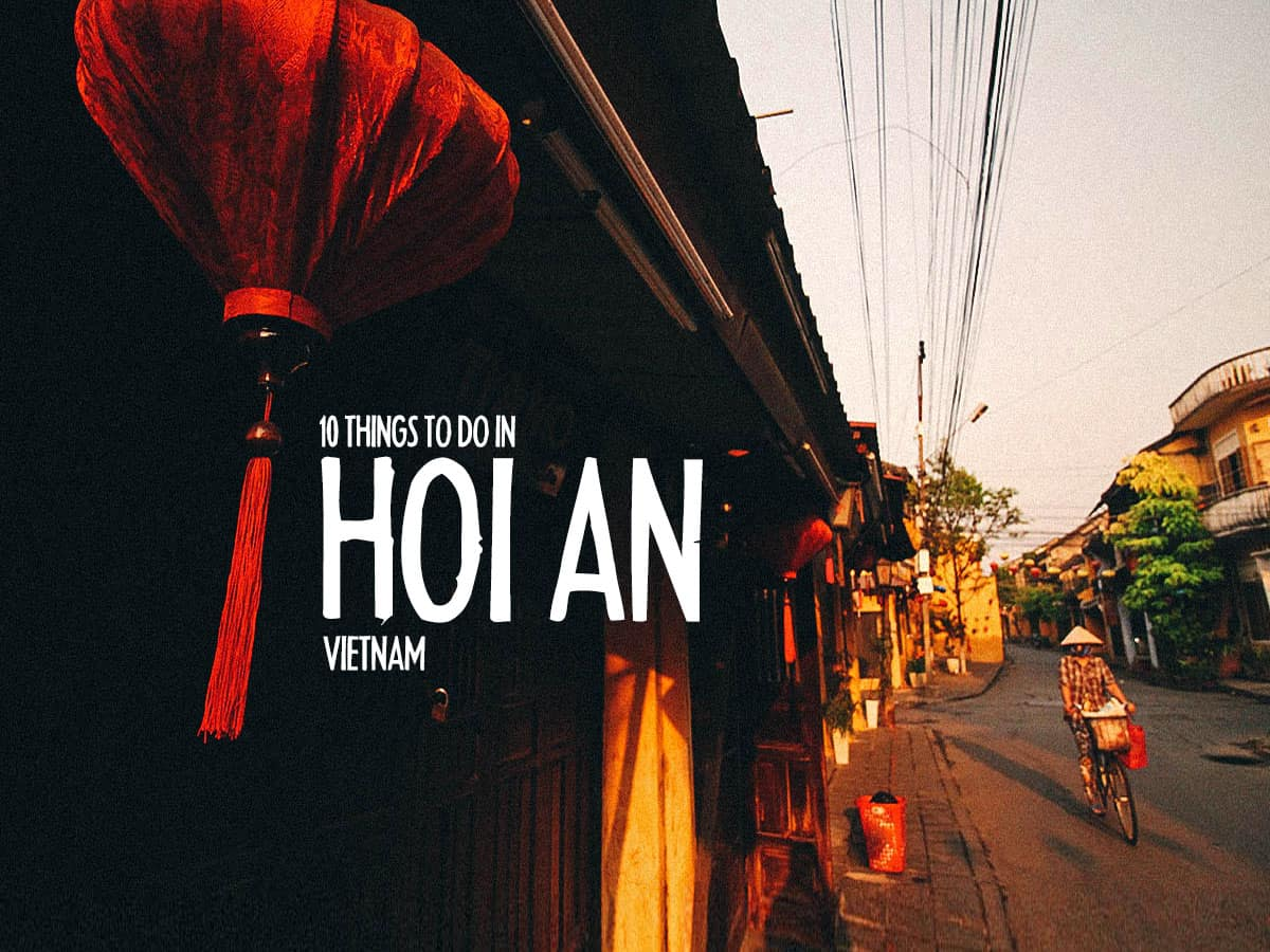 10 of the Best Things to Do in Hoi An, Vietnam