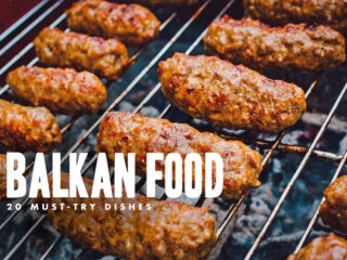 Balkan Food: 20 Must-Try Dishes in the Balkans